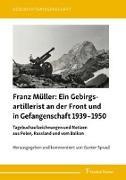 Ein Gebirgsartillerist (1. Geb.-Div.) an der Front und in Gefangenschaft 1939-1950