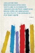 Analekten Über Kinderkrankheiten Oder Sammlung Ausgewählter Abhandlungen Über Sämmtliche Krankheiten Des Kindlichen Alters