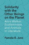 Solidarity with the Other Beings on the Planet: Alice Walker, Ecofeminism, and Animals in Literature
