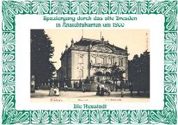 Spaziergang durch das alte Dresden in Ansichtskarten um 1900. Die Neustadt