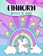 Einhorn: Malbuch für Kinder: 4-9 Jahre: Ein niedliches Arbeitsbuch für Kinder, Mädchen und Buben
