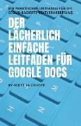 Der lächerlich einfache Leitfaden für Google Docs