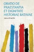 Oratio De Praestantia Et Dignitate Historiae Batavae