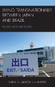 Living Transnationally Between Japan and Brazil: Routes Beyond Roots