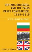 Britain, Bulgaria, and the Paris Peace Conference, 1918-1919: A Just and Lasting Peace