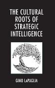The Cultural Roots of Strategic Intelligence