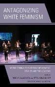 Antagonizing White Feminism: Intersectionality's Critique of Women's Studies and the Academy