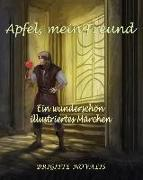 Apfel, mein Freund: Ein wunderschön illustriertes Märchen