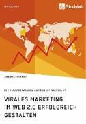 Virales Marketing im Web 2.0 erfolgreich gestalten. Mit Mundpropaganda zum Marketingerfolg?