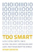Too Smart: How Digital Capitalism Is Extracting Data, Controlling Our Lives, and Taking Over the World