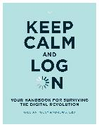 Keep Calm and Log on: Your Handbook for Surviving the Digital Revolution