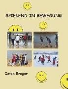 spielend in bewegung: Eine Auswahl an Grundspielen für den Einsatz im Schulsportunterricht und in Sportvereinen