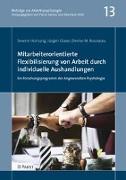Mitarbeiterorientierte Flexibilisierung von Arbeit durch individuelle Aushandlungen: Ein Forschungsprogramm der Angewandten Psychologie