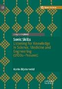 Sonic Skills: Listening for Knowledge in Science, Medicine and Engineering (1920s-Present)