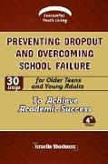 PREVENTING DROPOUT AND OVERCOMING SCHOOL FAILURE 30 Ways for Older Teens and Young Adults to Achieve Academic Success