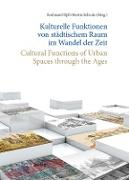 Kulturelle Funktionen von städtischem Raum im Wandel der Zeit/Cultural Functions of Urban Spaces through the Ages