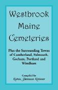 Westbrook, Maine Cemeteries, Plus the Surrounding Towns of Cumberland, Falmouth, Gorham, Portland & Windham