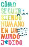 How to Stay Human in a F*cked-Up World / Como seguir siendo humano en un mundo j