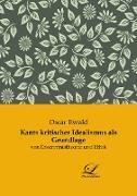 Kants kritischer Idealismus als Grundlage