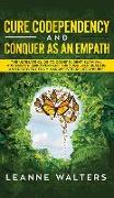 Cure Codependency and Conquer as an Empath