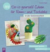 44 Do-it-yourself-Ideen für Raum- und Tischdeko in der Seniorenarbeit