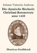 Die chymische Hochzeit: Christiani Rosencreutz anno 1459 (Großdruck)