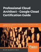 Professional Cloud Architect - Google Cloud Certification Guide