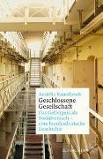 Geschlossene Gesellschaft. Das Gefängnis als Sozialversuch – eine bundesdeutsche Geschichte
