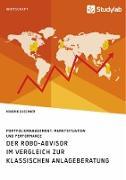 Der Robo-Advisor im Vergleich zur klassischen Anlageberatung. Portfoliomanagement, Marktsituation und Performance