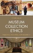 Museum Collection Ethics: Acquisition, Stewardship, and Interpretation