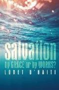 Salvation By Grace or By Works?