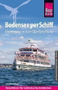 Reise Know-How Reiseführer Bodensee per Schiff: Unterwegs mit der Weißen Flotte