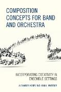Composition Concepts for Band and Orchestra: Incorporating Creativity in Ensemble Settings