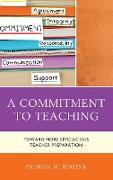 A Commitment to Teaching: Toward More Efficacious Teacher Preparation