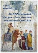 Die Erfüllungsgestalt Europas. Grundriss einer interexistentiellen Kultur