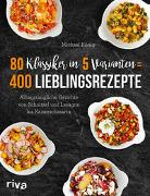 80 Klassiker in 5 Varianten = 400 Lieblingsrezepte
