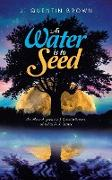 As Water Is to Seed