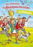 Die schönsten Fußballgeschichten für 5 Minuten - Kinderbücher ab 8 Jahre (Jungen)