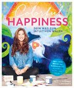 Colorful Happiness – Dein Weg zum Intuitiven Malen