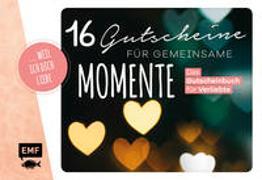 weil ich dich liebe – 16 Gutscheine für gemeinsame Momente