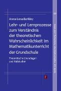 Lehr- und Lernprozesse zum Verständnis der theoretischen Wahrscheinlichkeit im Mathematikunterricht der Grundschule