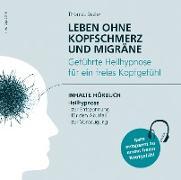 Leben ohne Kopfschmerz und Migräne - Geführte Heilhypnose zu einem freien Kopfgefühl