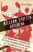 Müllern, Spotten, Brechen!