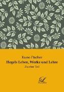 Hegels Leben, Werke und Lehre