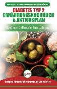 Diabetes Typ 2 Ernährungskochbuch & Aktionsplan: Diabetiker-leitfaden, Um Natürlich Typ-2-diabetes Umzukehren + Bewährte, Einfache Und Gesunde Rezepte