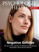 Psychologie Heute Compact 59: Negative Gefühle
