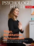 Psychologie Heute Compact 60: Yoga, Meditation, Achtsamkeit