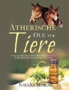 Ätherische Öle für Tiere: Ein umfassender Leitfaden fu&#776,r das Wohlbefinden Ihrer Tiere mit a&#776,therischen Ölen, Hydrolaten und Pflanzeno&