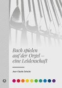 Bach spielen auf der Orgel - eine Leidenschaft