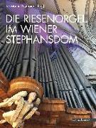 Die Riesenorgel im Wiener Stephansdom